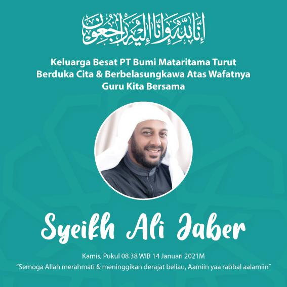 Keluarga Besat PT Bumi Mataritama Turut Berduka Cita & Berbelasungkawa Atas Wafatnya Guru Kita Bersama SYEKH ALI JABER (Ali Saleh Mohammed Ali Jaber)